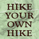 Hike your own hike